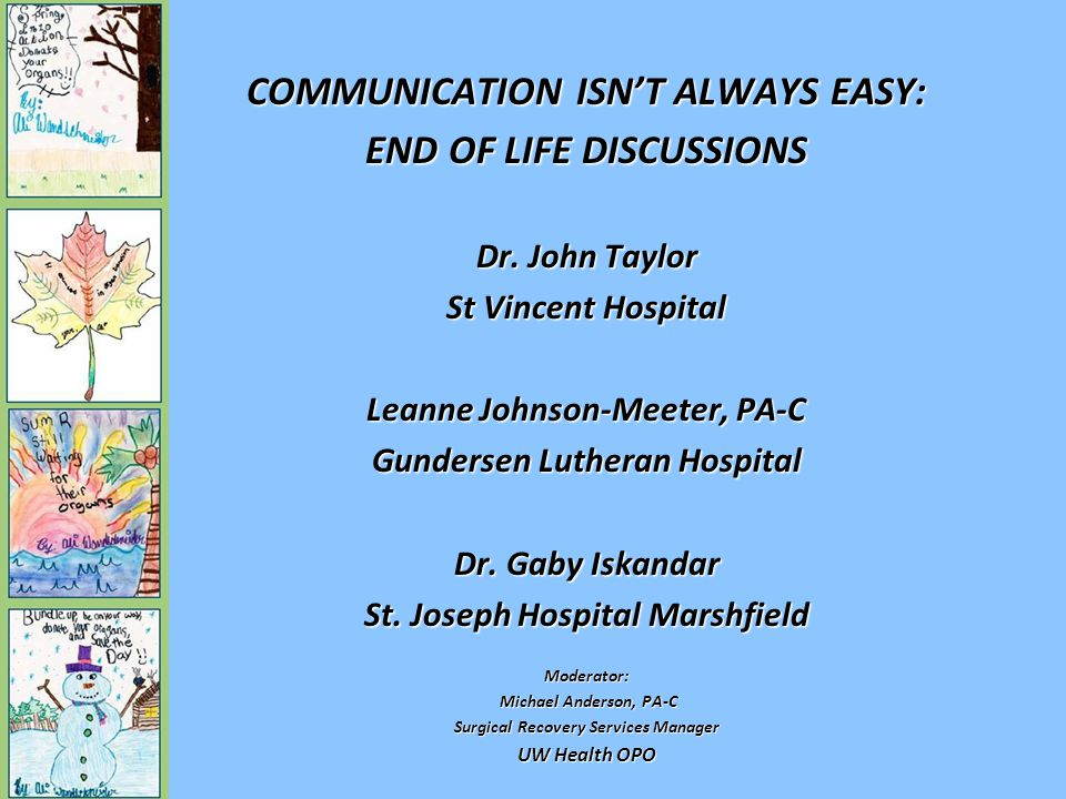 COMMUNICATION ISN'T ALWAYS EASY: END OF LIFE DISCUSSIONS Dr.