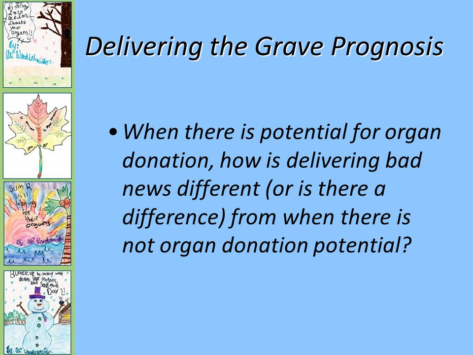 Delivering the Grave Prognosis When there is potential for organ donation, how is delivering bad news different (or is there a difference) from when there is not organ donation potential