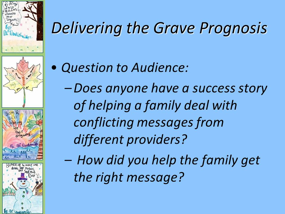 Delivering the Grave Prognosis How does the delivery of the message of grave prognosis change for a pediatric patient?
