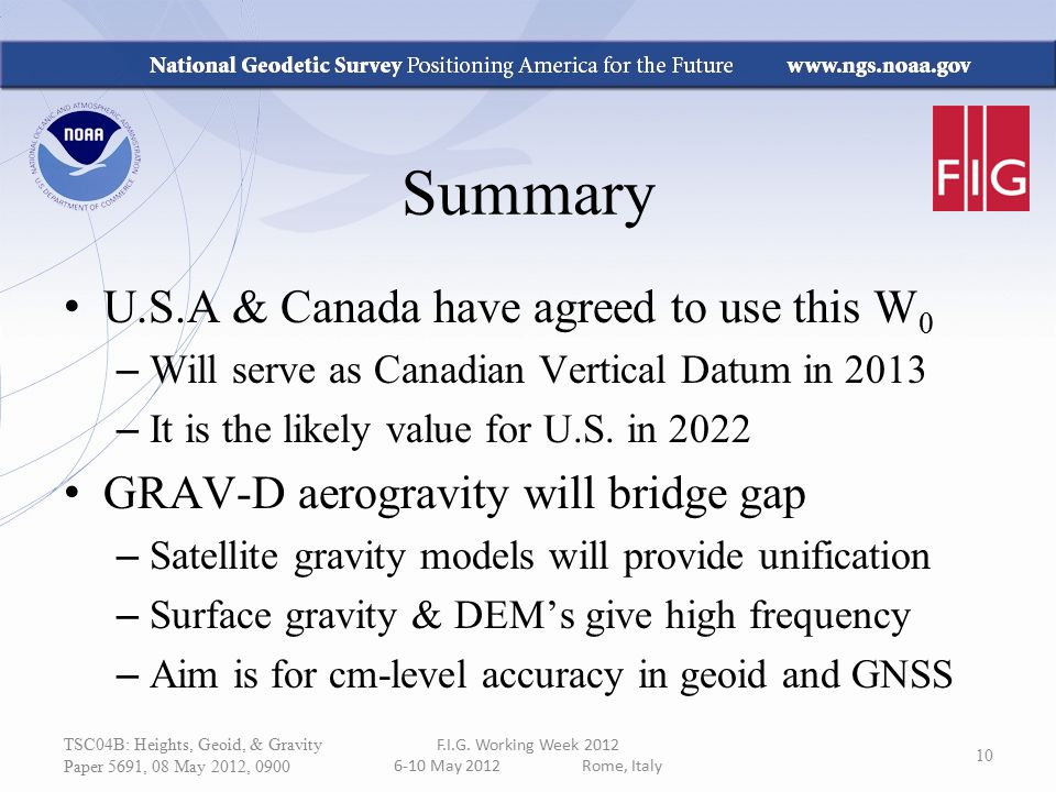 Summary U.S.A & Canada have agreed to use this W 0 – Will serve as Canadian Vertical Datum in 2013 – It is the likely value for U.S. in 2022 GRAV-D ae