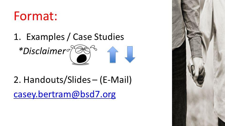 Format: 1.Examples / Case Studies *Disclaimer 2. Handouts/Slides – (E-Mail) casey.bertram@bsd7.org