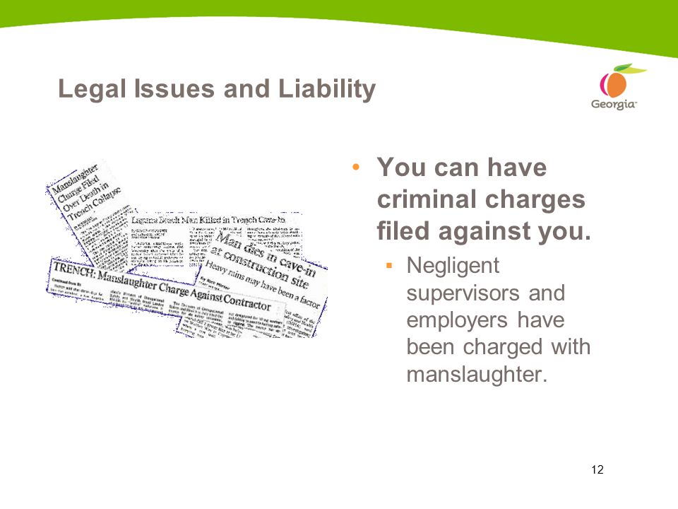12 Legal Issues and Liability You can have criminal charges filed against you.