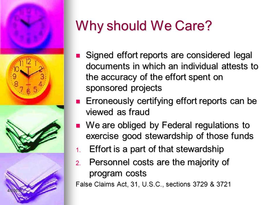 Why should We Care? Signed effort reports are considered legal documents in which an individual attests to the accuracy of the effort spent on sponsor