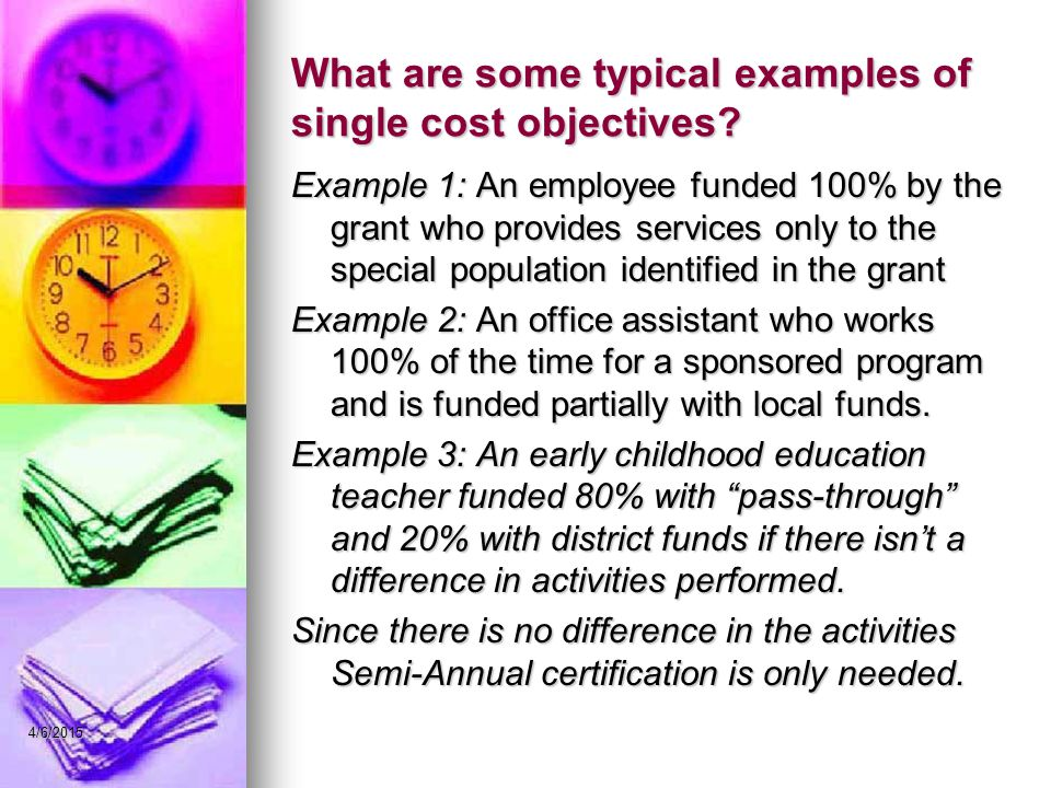 What are some typical examples of single cost objectives? Example 1: An employee funded 100% by the grant who provides services only to the special po