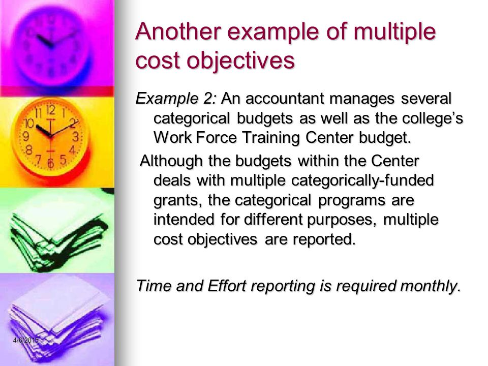Another example of multiple cost objectives Example 2: An accountant manages several categorical budgets as well as the college's Work Force Training