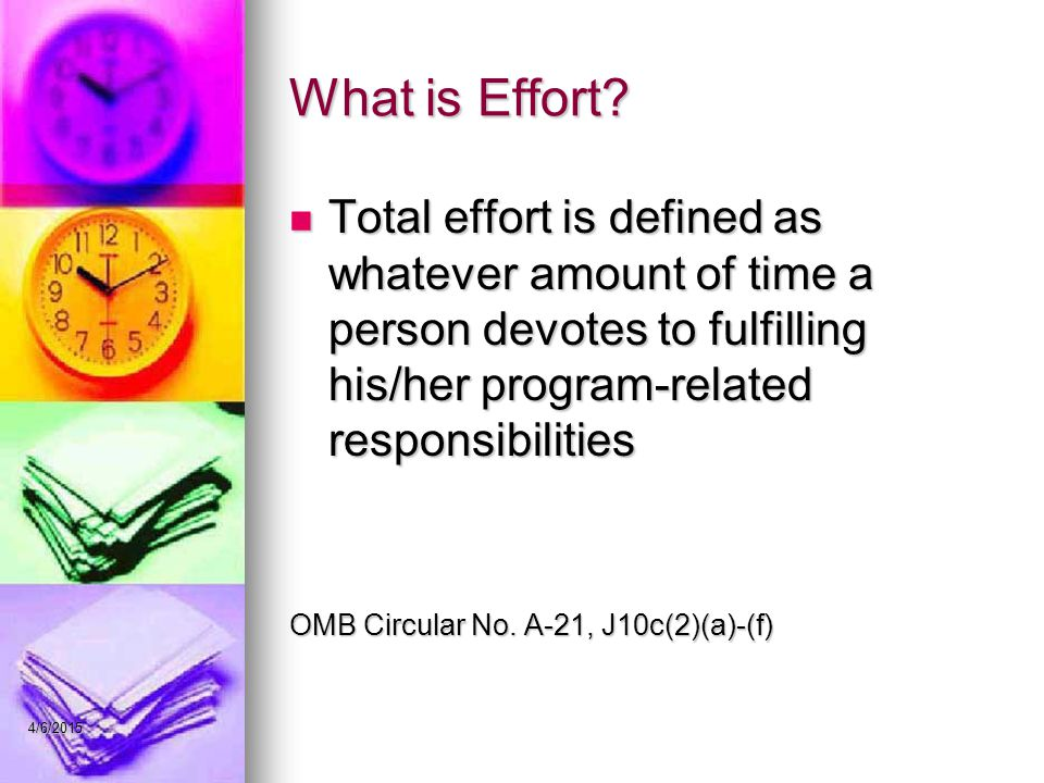 What is Effort? Total effort is defined as whatever amount of time a person devotes to fulfilling his/her program-related responsibilities Total effor