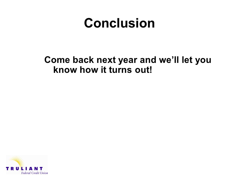 Conclusion Come back next year and we'll let you know how it turns out!