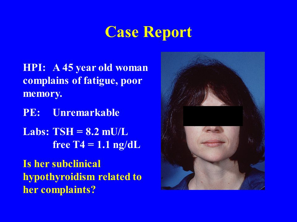 Effects of Subclinical Hypothyroidism on the Cardiovascular System Consistent decrements in LV systolic and diastolic function, even at minimal TSH elevations Impaired cardiac performance with exercise Increased SVR, impaired endothelium-dependent vasodilation One study showed increased risk of CHF (Rodondi '05) LV function improved in all studies (only 4 were double-blind, placebo-controlled) Cross-sectional studies: L-T4 treatment studies: