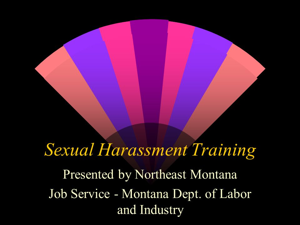 Sexual Harassment Training Presented by Northeast Montana Job Service - Montana Dept.