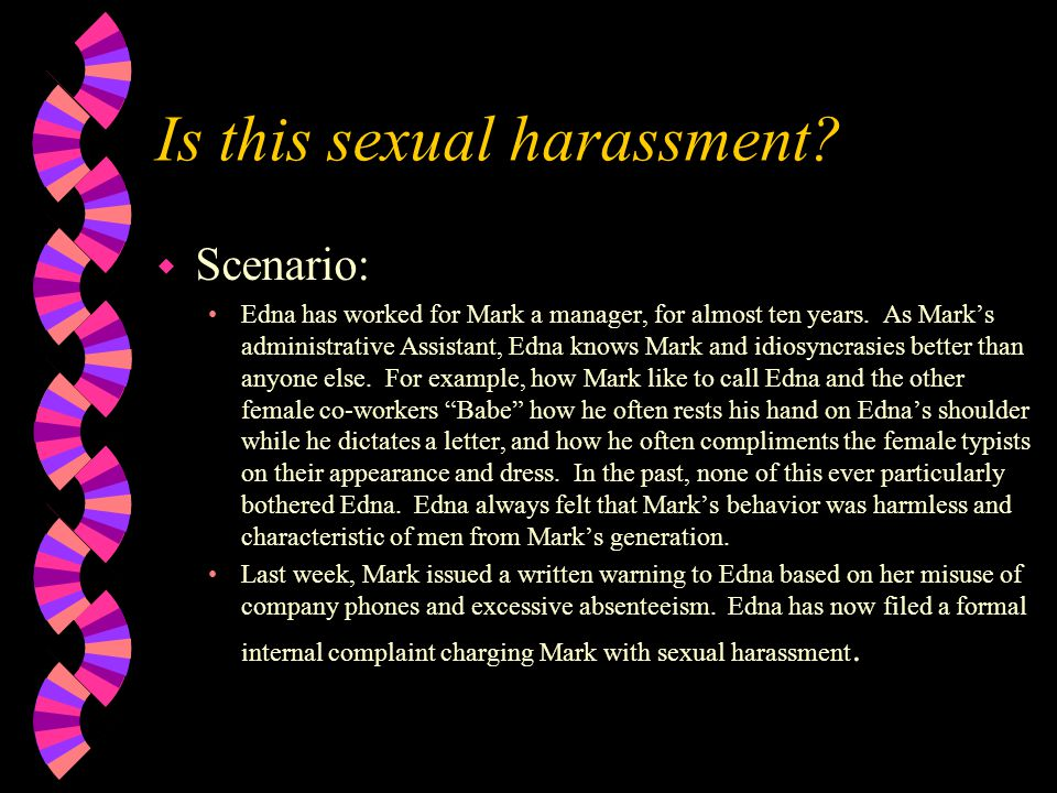 Is this sexual harassment. w Scenario: Edna has worked for Mark a manager, for almost ten years.