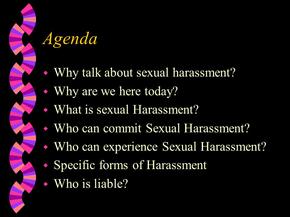 Agenda w What isn't Sexual Harassment.w Is this Sexual Harassment.