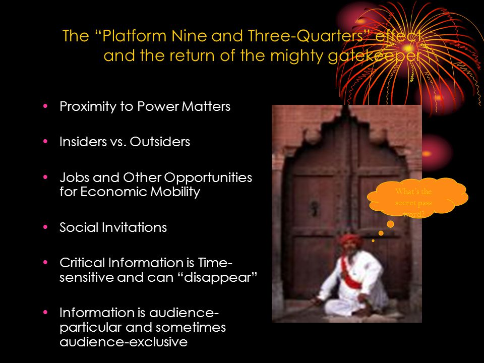 The Platform Nine and Three-Quarters effect and the return of the mighty gatekeeper Proximity to Power Matters Insiders vs.