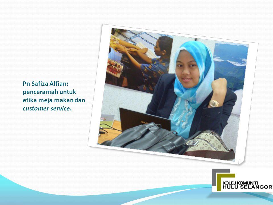 Pn Safiza Alfian: penceramah untuk etika meja makan dan customer service.