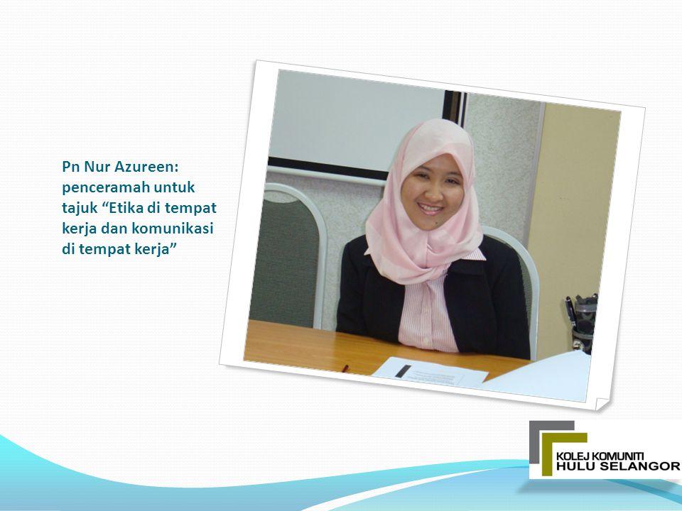 """Pn Nur Azureen: penceramah untuk tajuk """"Etika di tempat kerja dan komunikasi di tempat kerja"""""""
