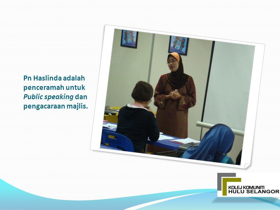 Pn Haslinda adalah penceramah untuk Public speaking dan pengacaraan majlis.