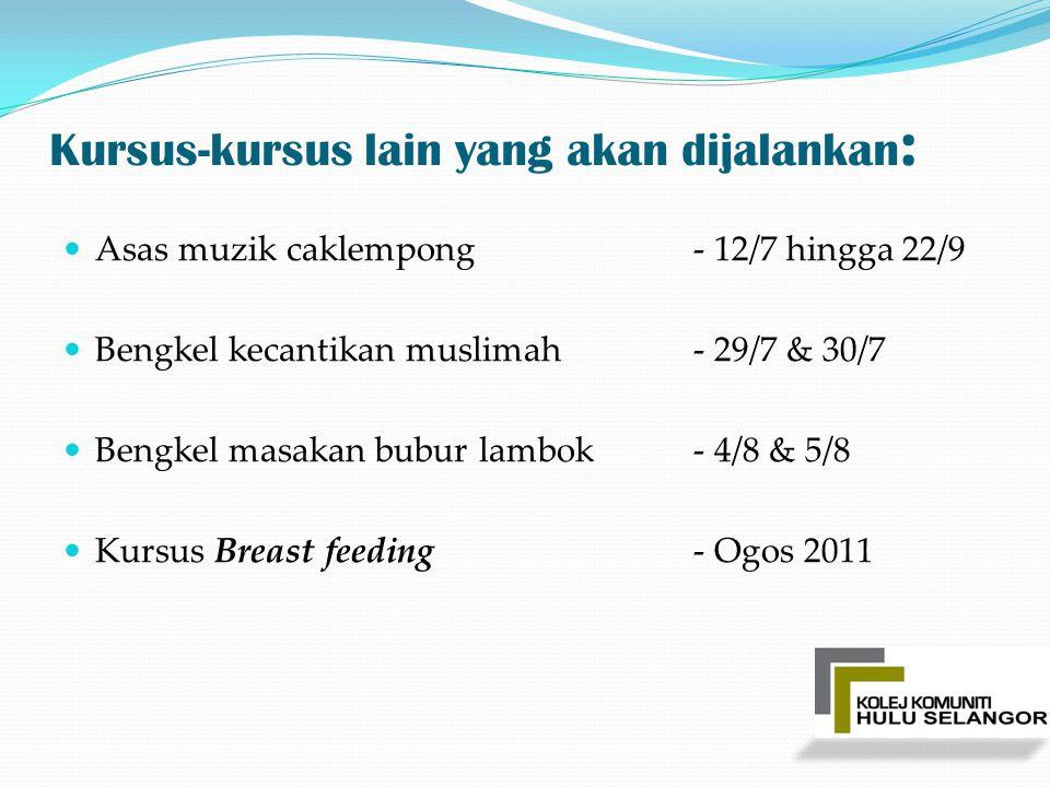 Kursus-kursus lain yang akan dijalankan : Asas muzik caklempong- 12/7 hingga 22/9 Bengkel kecantikan muslimah- 29/7 & 30/7 Bengkel masakan bubur lambo
