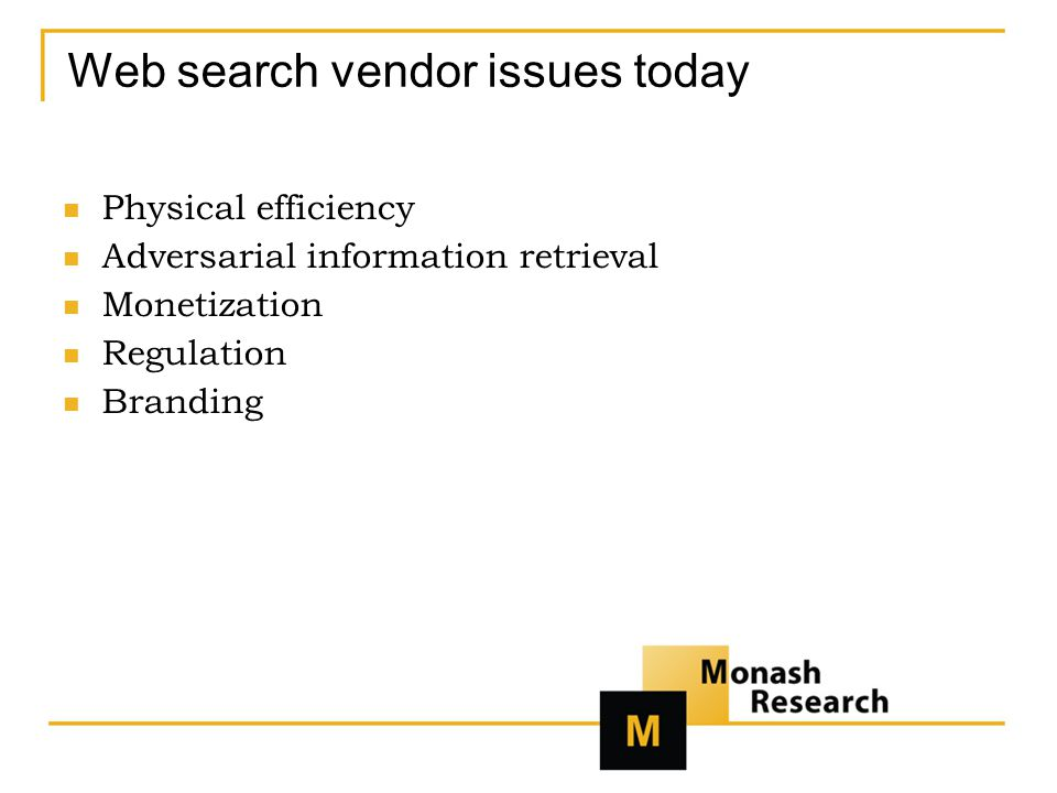 Web search vendor issues today Physical efficiency Adversarial information retrieval Monetization Regulation Branding