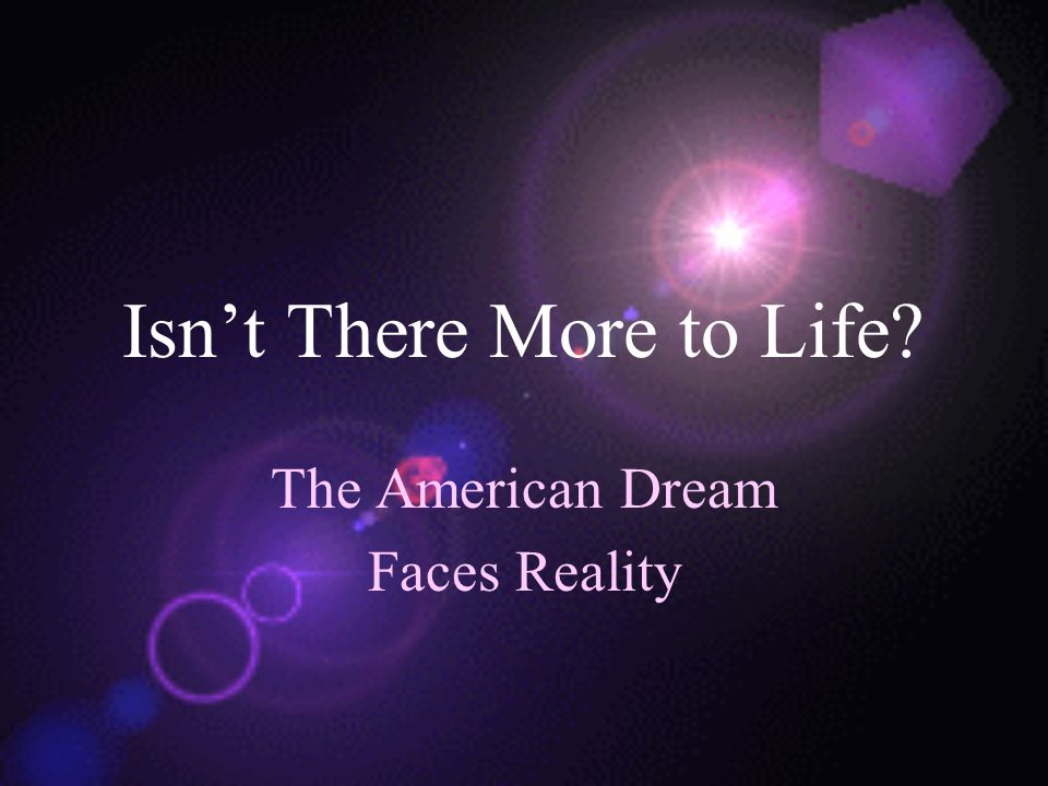 Isn't There More to Life The American Dream Faces Reality