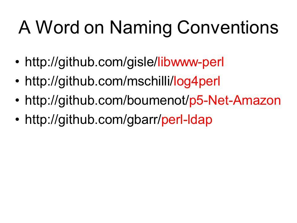 A Word on Naming Conventions http://github.com/gisle/libwww-perl http://github.com/mschilli/log4perl http://github.com/boumenot/p5-Net-Amazon http://github.com/gbarr/perl-ldap
