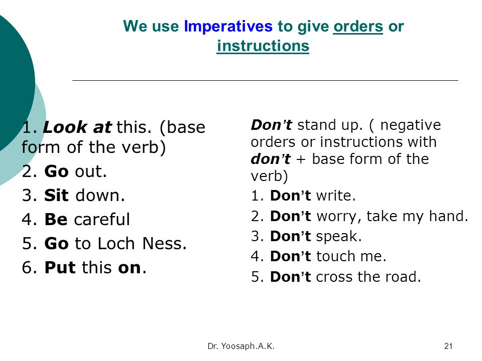 Dr.Yoosaph.A.K.21 We use Imperatives to give orders or instructions 1.