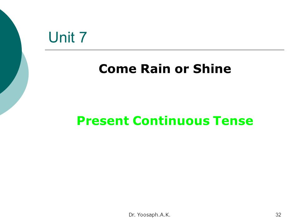 Dr. Yoosaph.A.K.32 Unit 7 Come Rain or Shine Present Continuous Tense