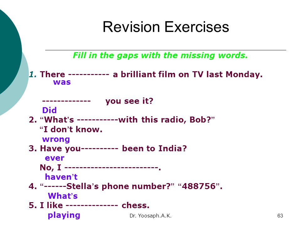 Dr.Yoosaph.A.K.63 Revision Exercises Fill in the gaps with the missing words.