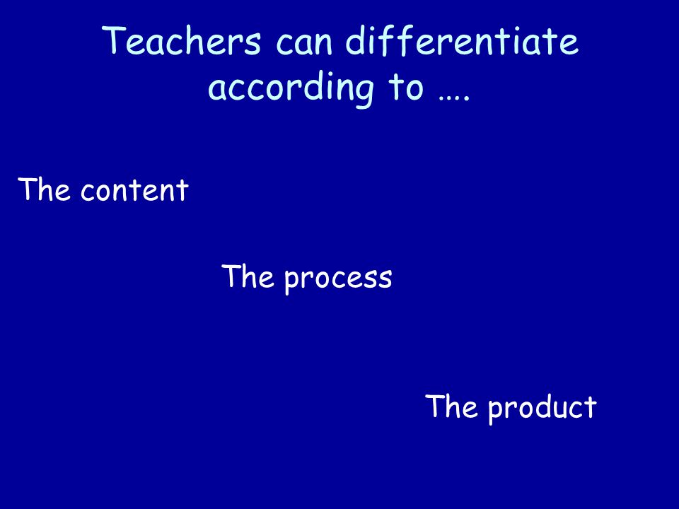 Differentiating Content Resource materials at varying readability levels Audio and video recordings Highlighted vocabulary Charts and models Interest centers Varied manipulatives and resources Peer and adult mentors
