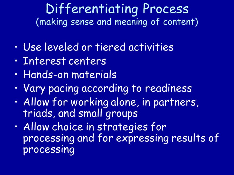 Differentiating Products (showing what is know and able to be done) Tiered product choices Model, use and encourage student use of technology within products and presentations Provide product choices that range in choices from all multiple intelligences, options for gender, culture, and race Use related arts teachers to help with student products