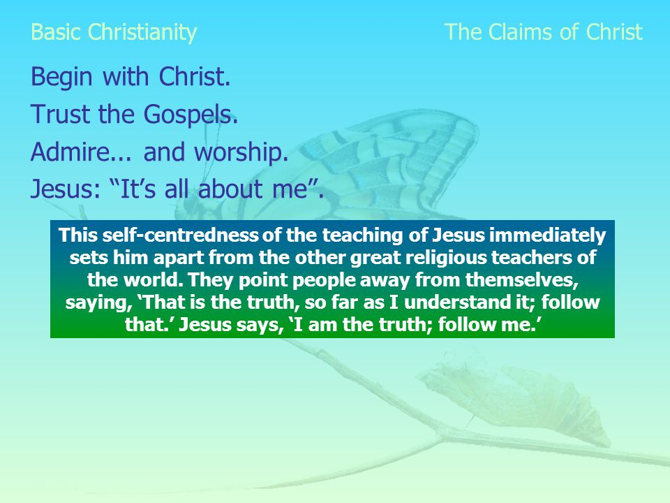 Basic Christianity Begin with Christ. Trust the Gospels.