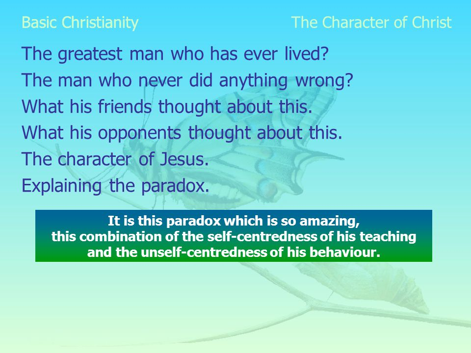 Basic Christianity The greatest man who has ever lived.