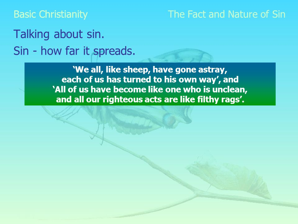 Basic Christianity Talking about sin. Sin - how far it spreads.