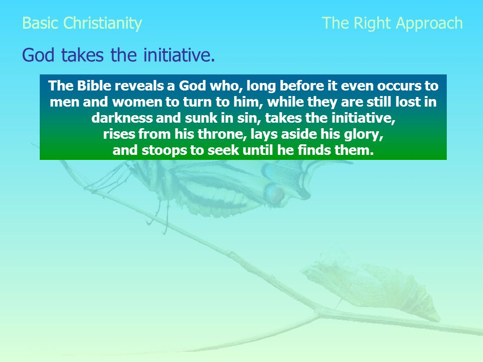 Basic Christianity God takes the initiative.