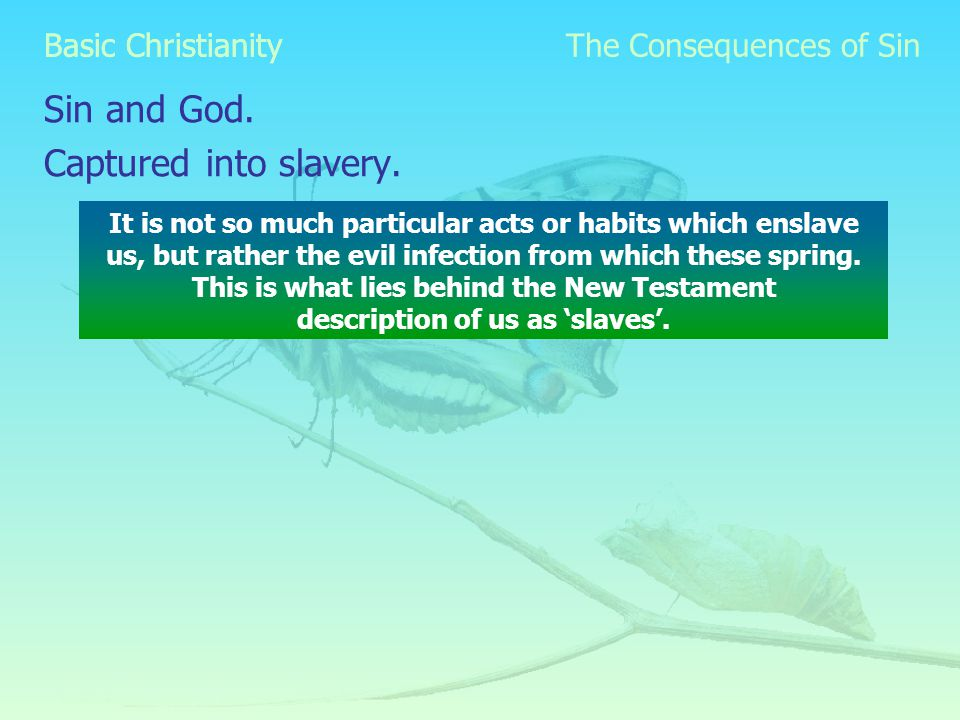 Basic Christianity Sin and God. Captured into slavery.