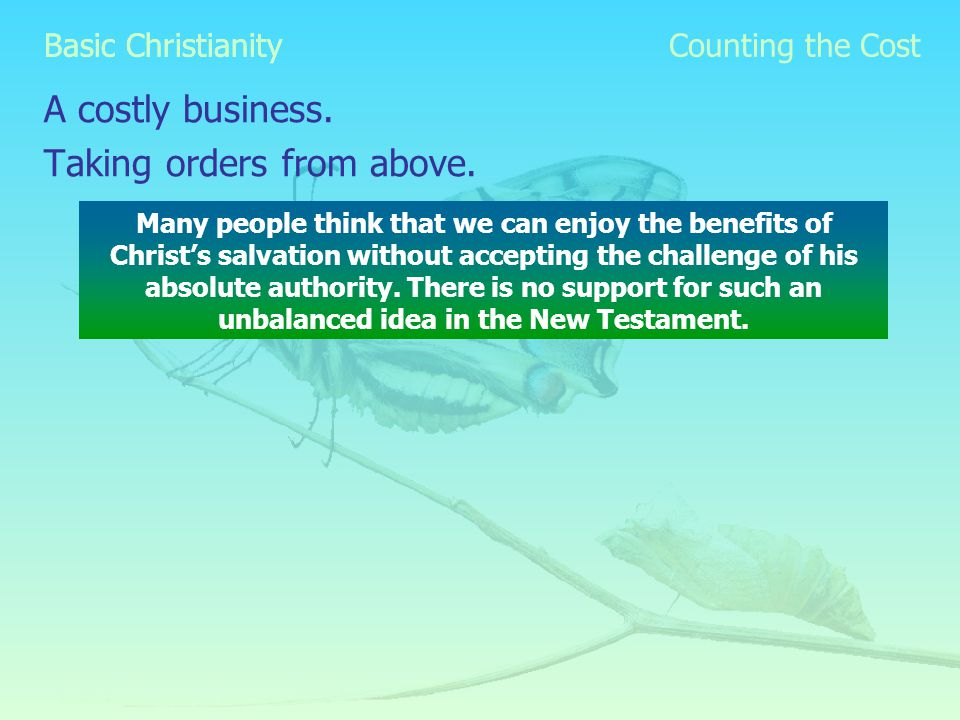 Basic Christianity A costly business. Taking orders from above.