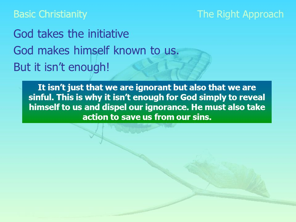 Basic Christianity God takes the initiative God makes himself known to us.