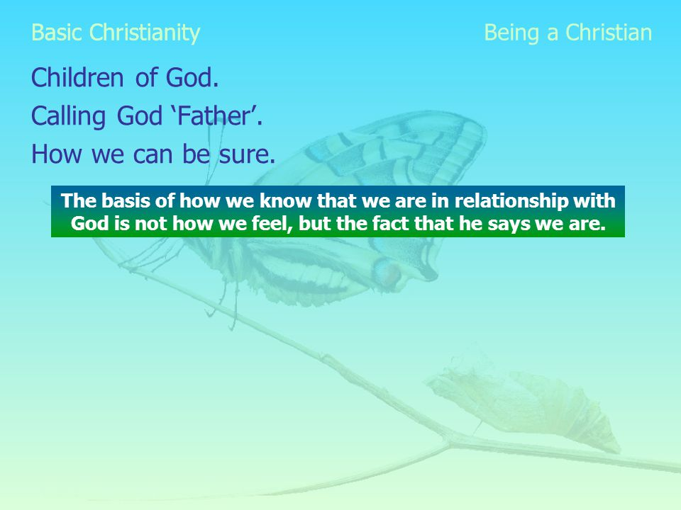 Basic Christianity Children of God. Calling God 'Father'.