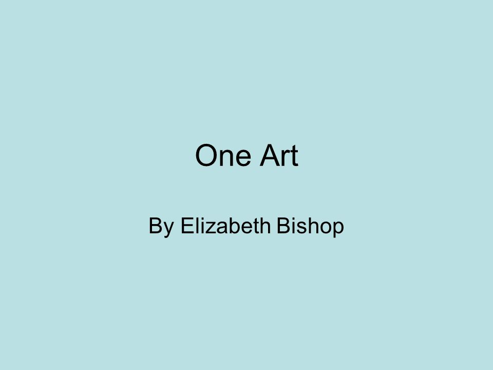 Elizabeth Bishop (February 8, 1911 – October 6, 1979), Raised in Worcester Father dies when she was 8 month old Mother is sent to the loony bin Grandparents in Nova Scotia Shipping up to Boston Walnut Hill School, Vassar