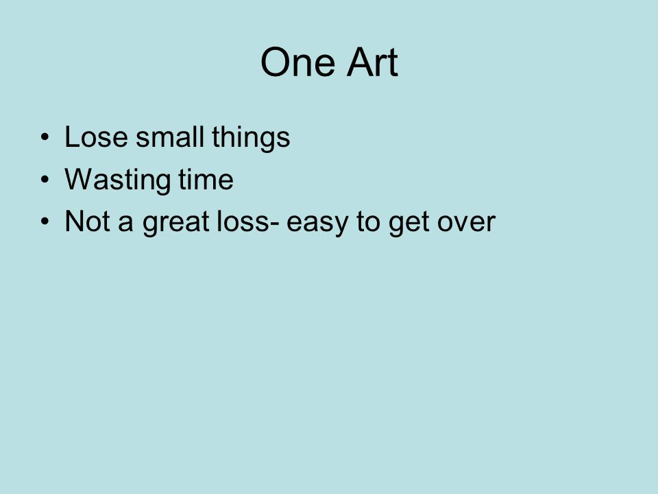 One Art Lose small things Wasting time Not a great loss- easy to get over