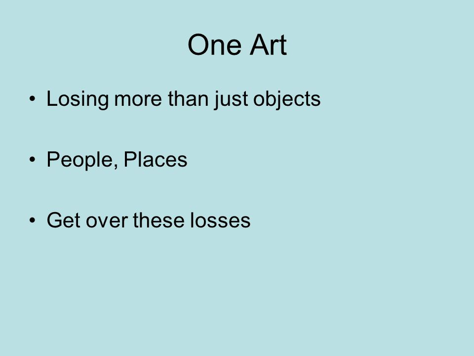 One Art Losing more than just objects People, Places Get over these losses