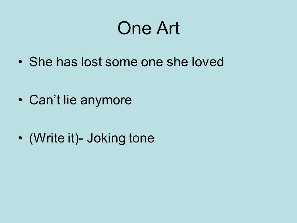 One Art She has lost some one she loved Can't lie anymore (Write it)- Joking tone