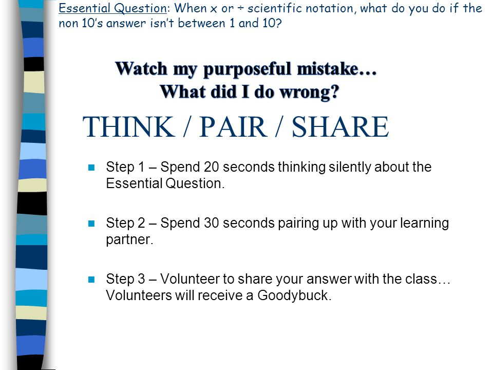 THINK / PAIR / SHARE Step 1 – Spend 20 seconds thinking silently about the Essential Question.