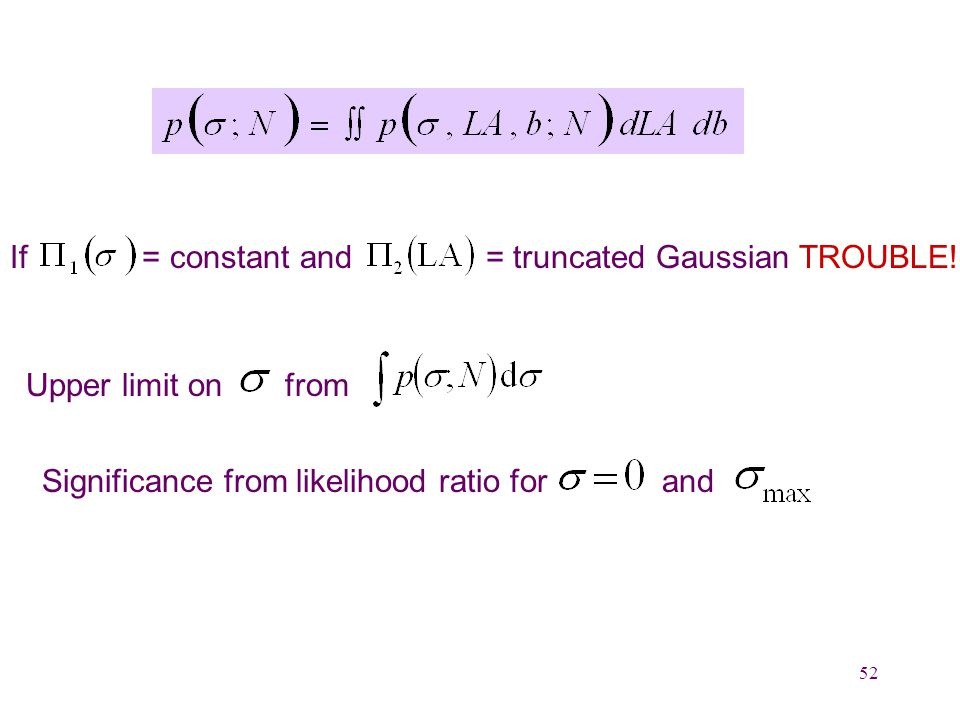 52 If = constant and = truncated Gaussian TROUBLE.