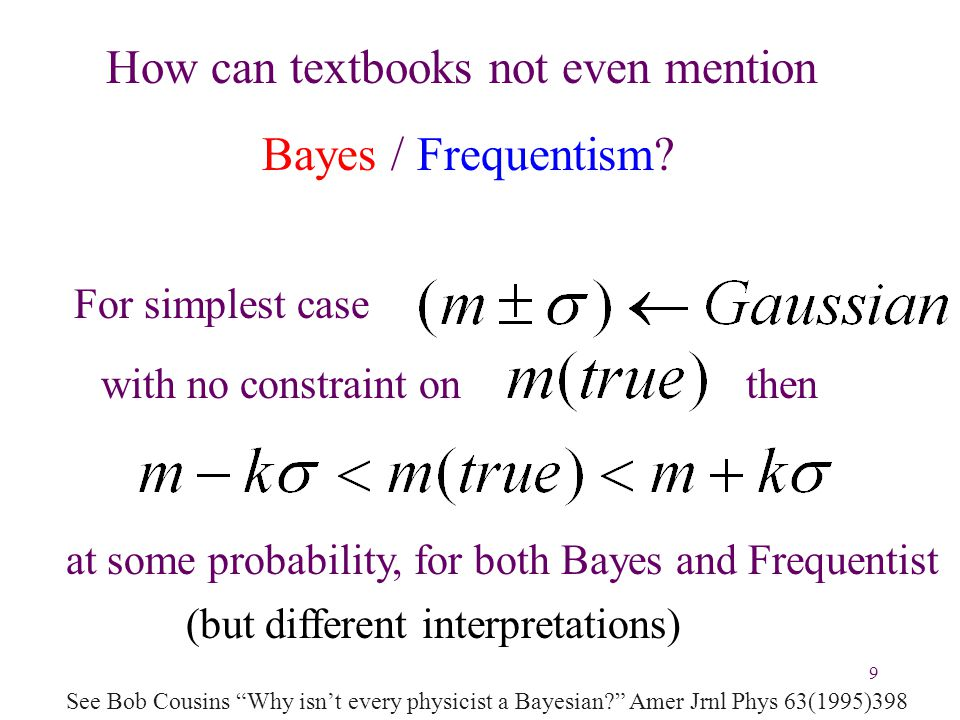 9 How can textbooks not even mention Bayes / Frequentism.