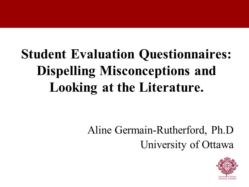 1 Student Evaluation Questionnaires: Dispelling Misconceptions and Looking at the Literature.