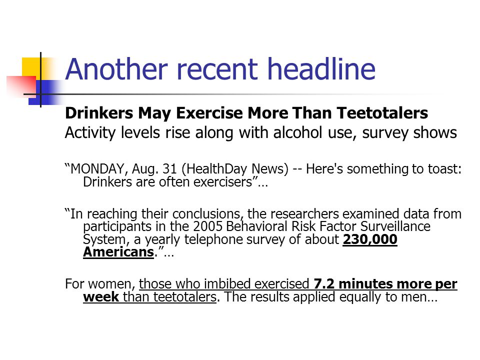 Another recent headline Drinkers May Exercise More Than Teetotalers Activity levels rise along with alcohol use, survey shows MONDAY, Aug.