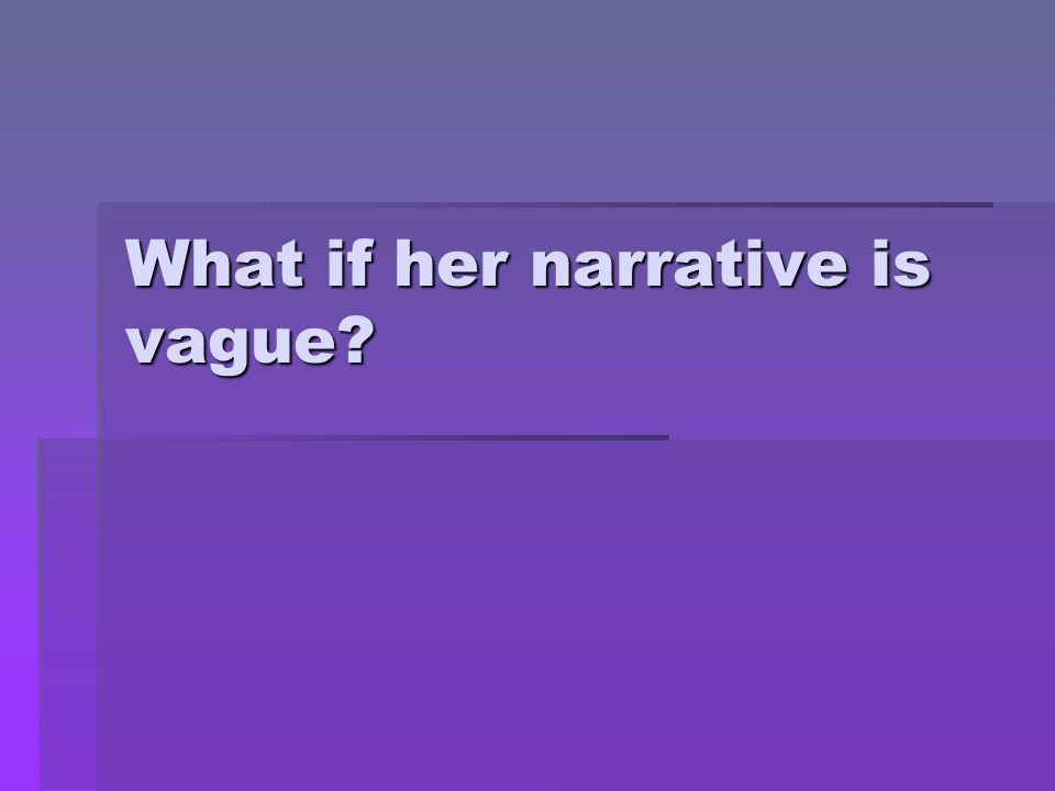 What if her narrative is vague