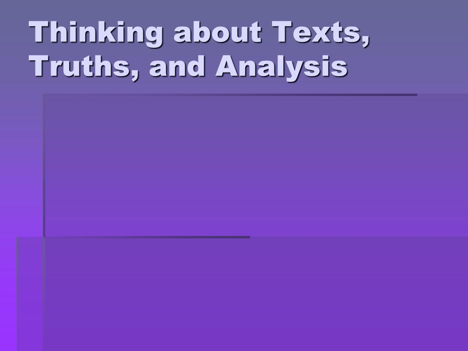 Thinking about Texts, Truths, and Analysis