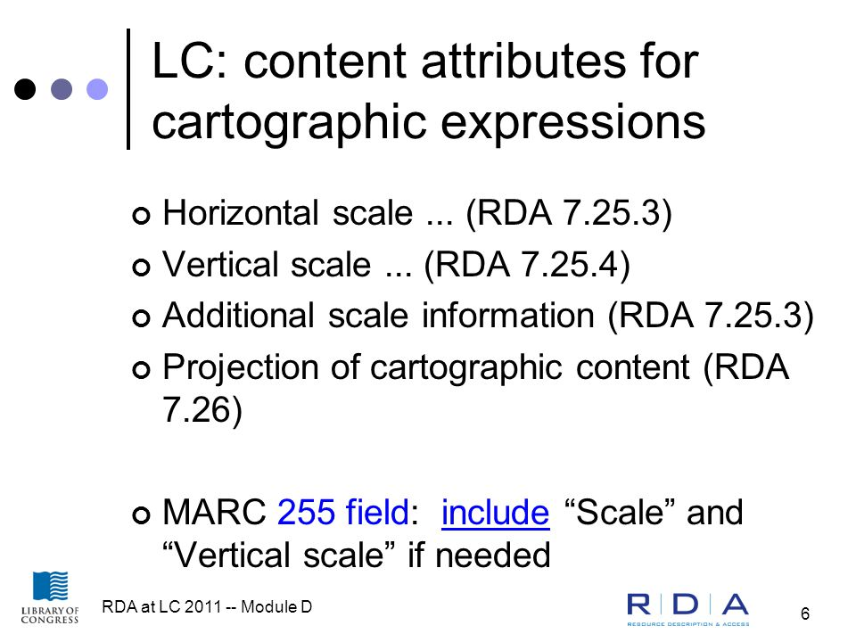 RDA at LC 2011 -- Module D 6 LC: content attributes for cartographic expressions Horizontal scale...