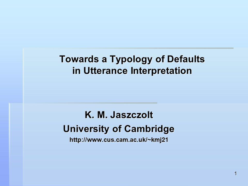 1 Towards a Typology of Defaults in Utterance Interpretation K.