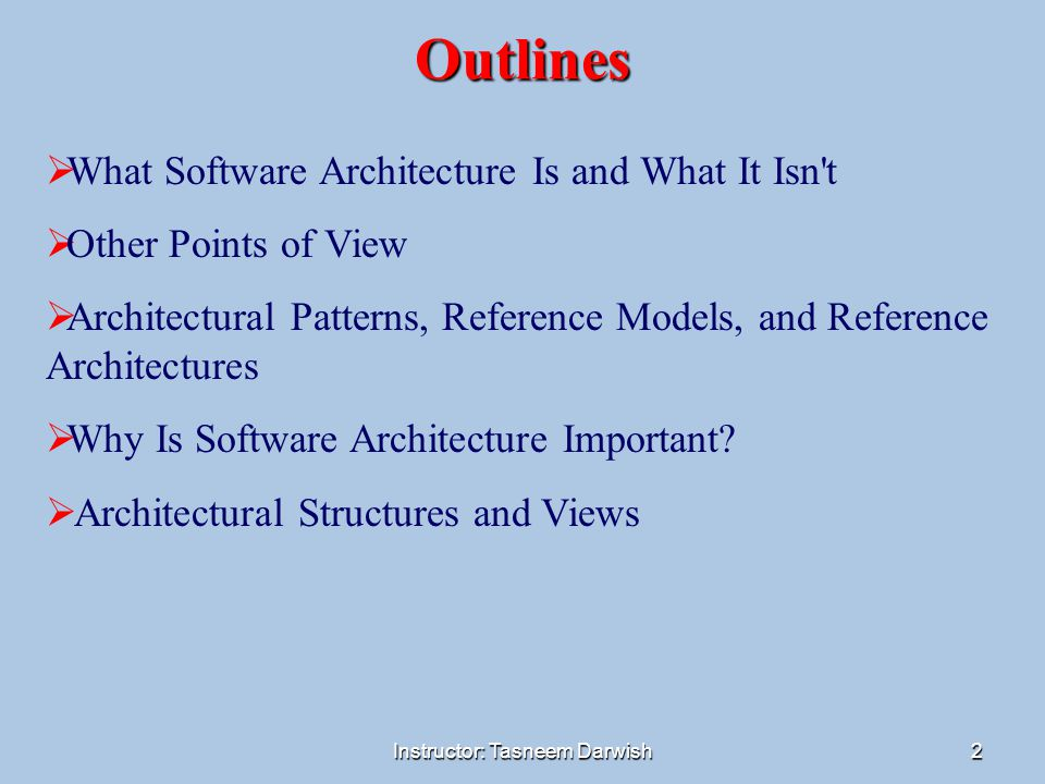 Instructor: Tasneem Darwish2 Outlines  What Software Architecture Is and What It Isn't  Other Points of View  Architectural Patterns, Reference Mod
